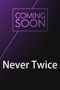 Never Twice
