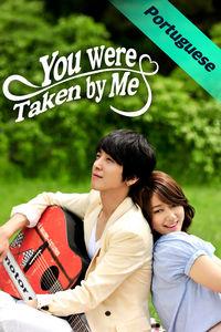 You Were Taken by Me